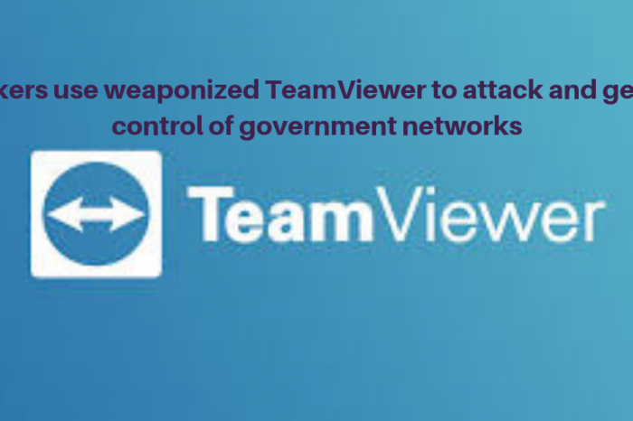 Hackers use weaponized TeamViewer to attack and get full control of government networks