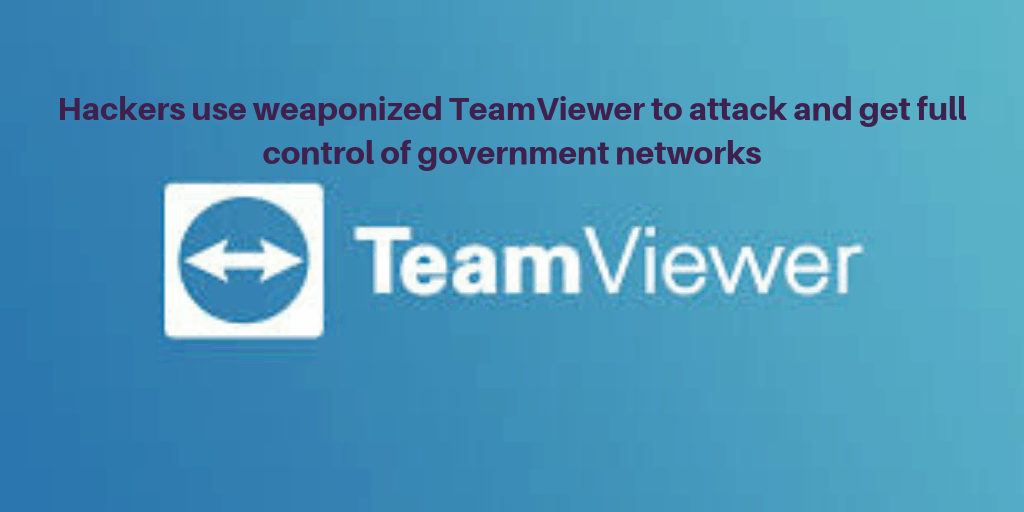 Hackers use weaponized TeamViewer