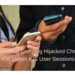 Hijacked Chrome 500 Million iOS User Sessions