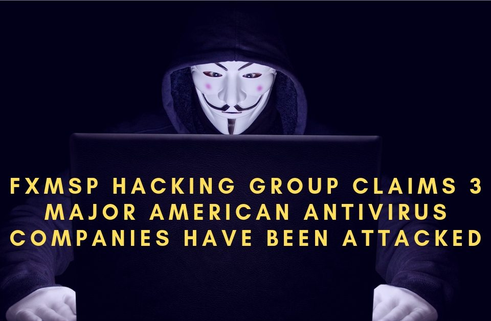Fxmsp Hacking Group claims 3 major American antivirus companies have been attacked